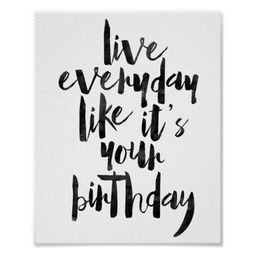 live_everyday_like_its_your_birthday_poster-rc0dec03253c34c389e136744d51b0b28_wva_8byvr_512