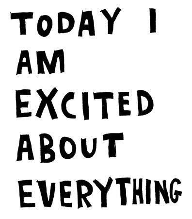 3355076-today-i-am-excited-about-everything